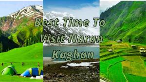 Best Time To Visit Naran Kaghan